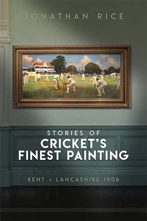 STORIES OF CRICKET'S FINEST PAINTING KENT V LANCASHIRE 1906