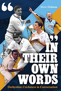 IN THEIR OWN WORDS Derbyshire Cricketers in Conversation by Steve Dolman
