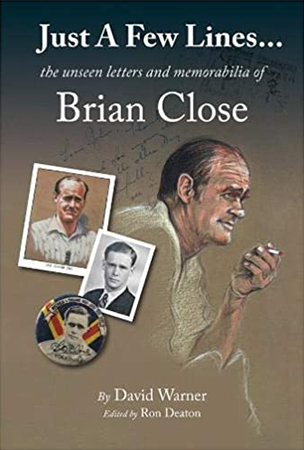 JUST A FEW LINES THE UNSEEN LETTERS AND MEMORABILIA OF BRIAN CLOSE by David Warner