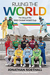 RULING THE WORLD THE STORY OF THE 1992 WORLD CUP by Jonathan Northall