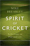 SPIRIT OF CRICKET REFLECTIONS ON PLAY AND LIFE by Mike Brearley