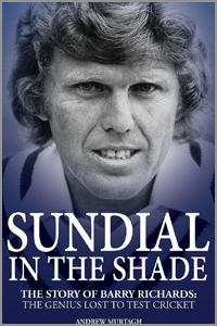 Sundial in the Shade : The story of Barry Richard: The genius lost to test cricket
