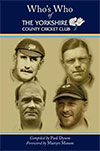 WHO'S WHO OF THE YORKSHIRE COUNTY CRICKET CLUB by Paul Dyson