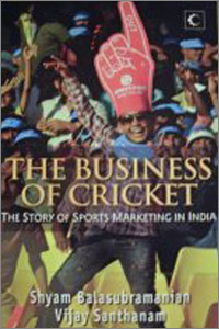 THE BUSINESS OF CRICKET  THE STORY OF SPORTS MARKETING IN INDIA