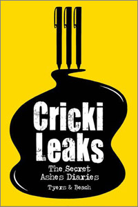CRICKILEAKS THE SECRET ASHES DIARIES
