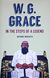 W.G. GRACE  IN THE STEPS OF A LEGEND by Anthony Meredith