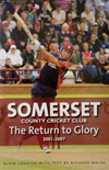 SOMERSET COUNTY CRICKET CLUB THE RETURN TO GLORY 2001 – 2007